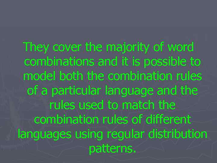They cover the majority of word combinations and it is possible to model both