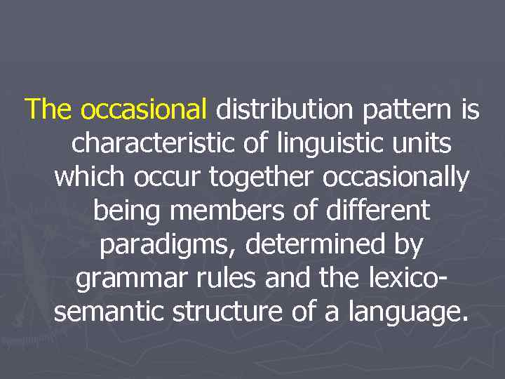 The occasional distribution pattern is characteristic of linguistic units which occur together occasionally being