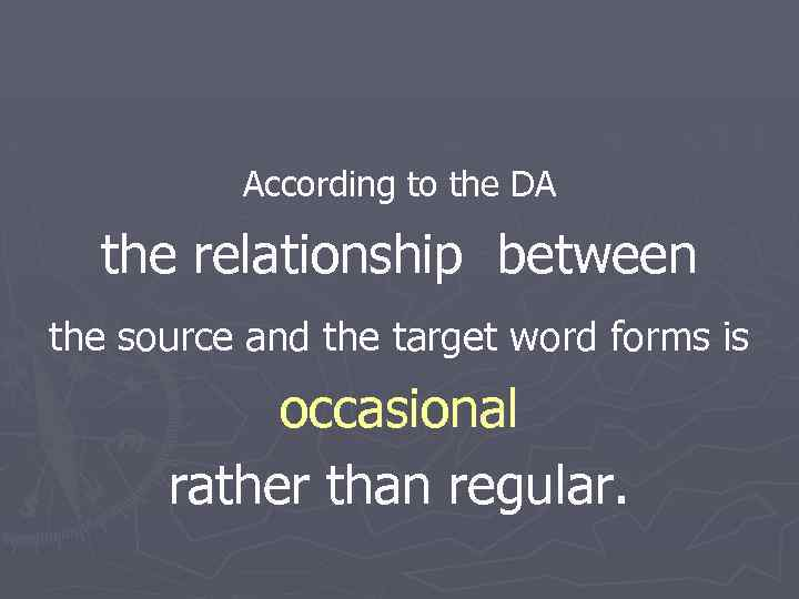 According to the DA the relationship between the source and the target word forms