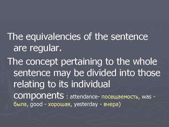 The equivalencies of the sentence are regular. The concept pertaining to the whole sentence