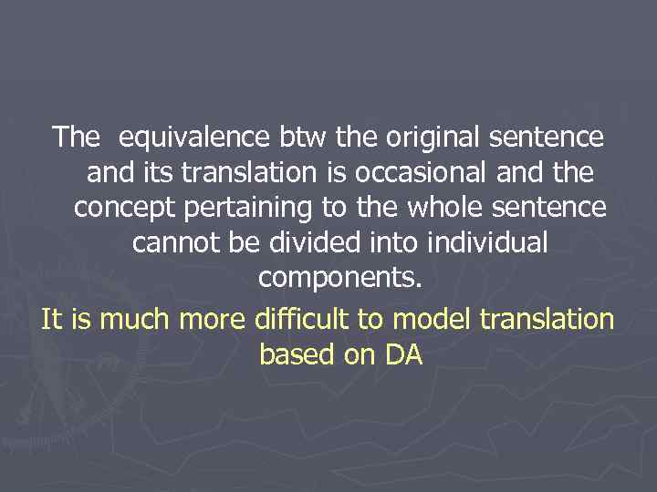 The equivalence btw the original sentence and its translation is occasional and the concept