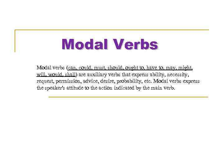 Modal Verbs Modal verbs (can, could, must, should, ought to, have to, may, might,