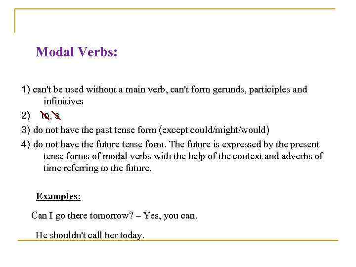 Modal Verbs: 1) can't be used without a main verb, can't form gerunds, participles