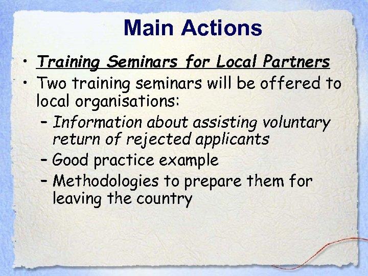 Main Actions • Training Seminars for Local Partners • Two training seminars will be