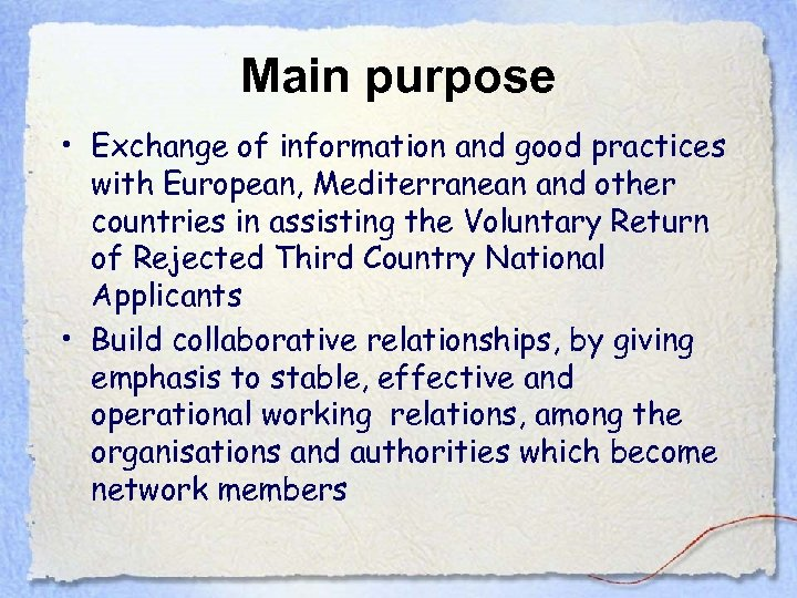 Main purpose • Exchange of information and good practices with European, Mediterranean and other