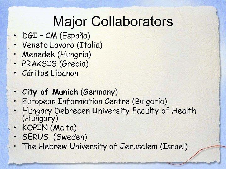 Major Collaborators • • • DGI – CM (España) Veneto Lavoro (Italia) Menedek (Hungria)