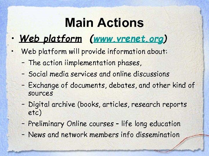 Main Actions • Web platform (www. vrenet. org) • Web platform will provide information