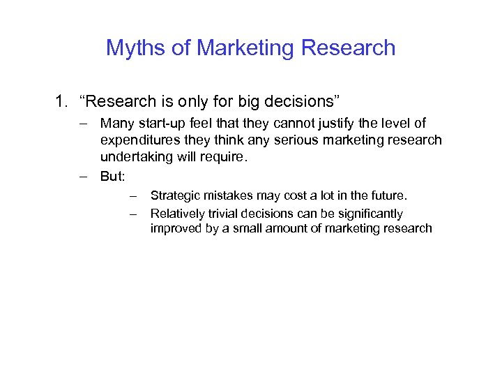"""Myths of Marketing Research 1. """"Research is only for big decisions"""" – Many start-up"""