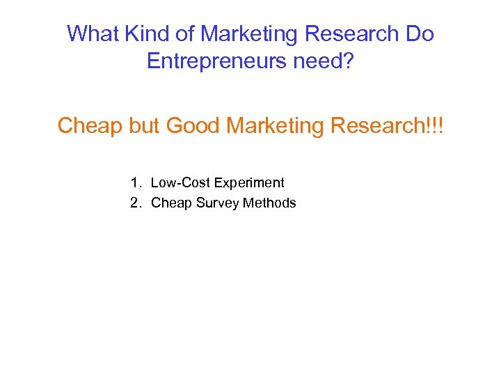 What Kind of Marketing Research Do Entrepreneurs need? Cheap but Good Marketing Research!!! 1.