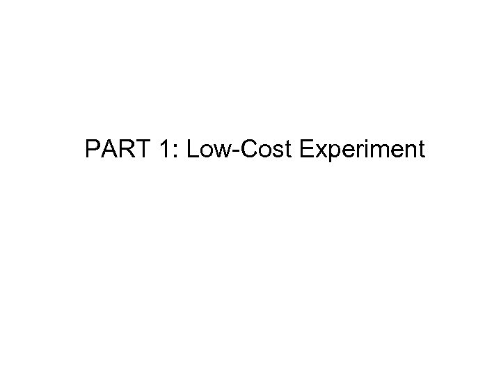 PART 1: Low-Cost Experiment