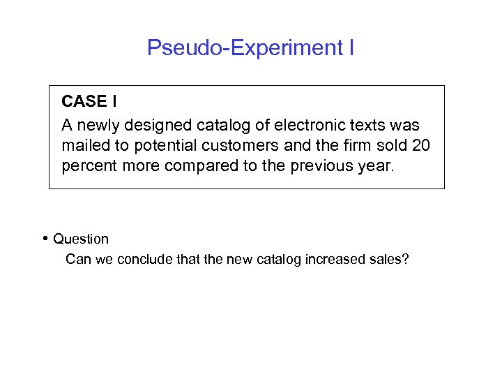 Pseudo-Experiment I CASE I A newly designed catalog of electronic texts was mailed to