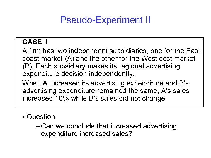Pseudo-Experiment II CASE II A firm has two independent subsidiaries, one for the East