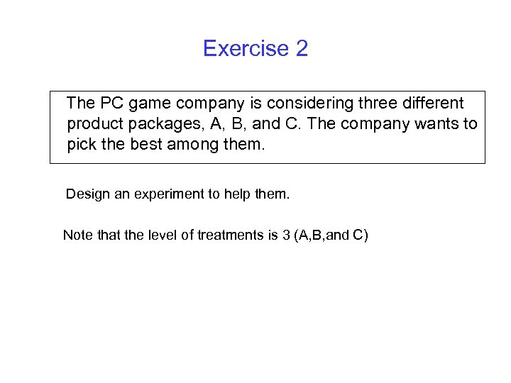 Exercise 2 The PC game company is considering three different product packages, A, B,