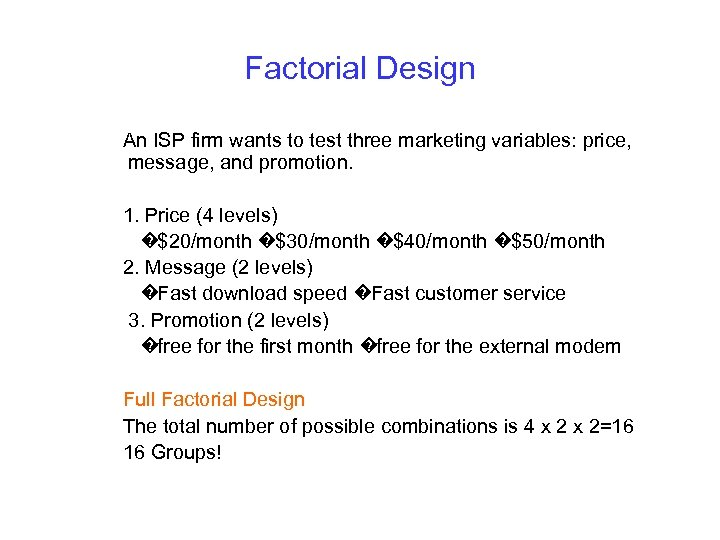 Factorial Design An ISP firm wants to test three marketing variables: price, message, and