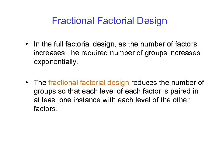 Fractional Factorial Design • In the full factorial design, as the number of factors