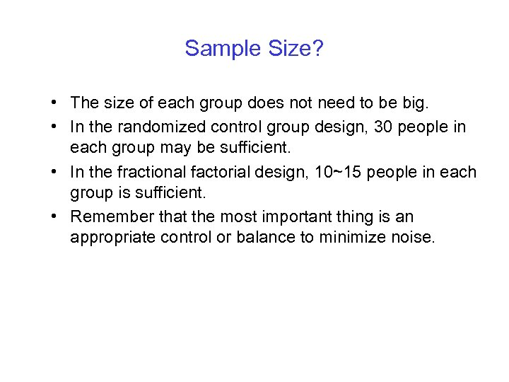 Sample Size? • The size of each group does not need to be big.