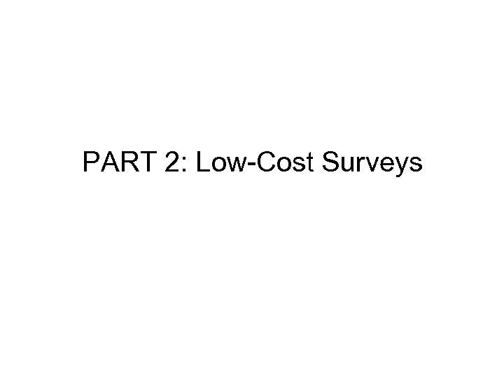 PART 2: Low-Cost Surveys