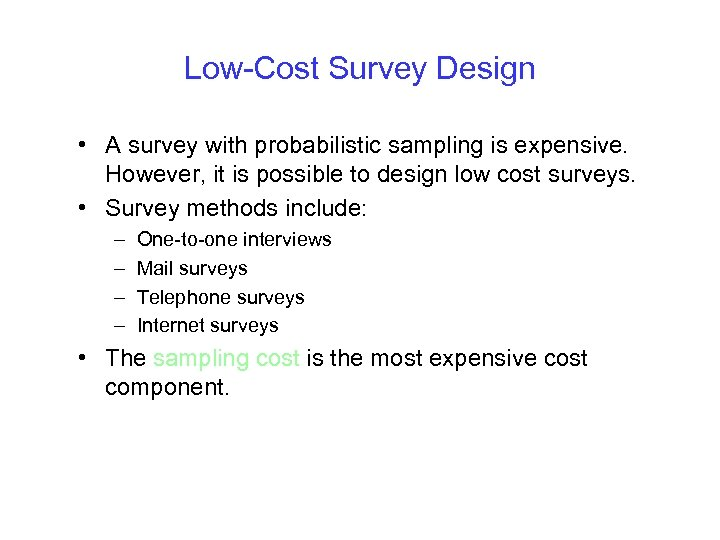 Low-Cost Survey Design • A survey with probabilistic sampling is expensive. However, it is