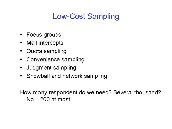 Low-Cost Sampling • • • Focus groups Mall intercepts Quota sampling Convenience sampling Judgment