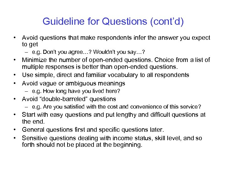 Guideline for Questions (cont'd) • Avoid questions that make respondents infer the answer you