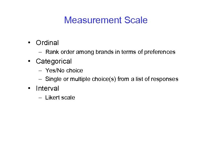 Measurement Scale • Ordinal – Rank order among brands in terms of preferences •