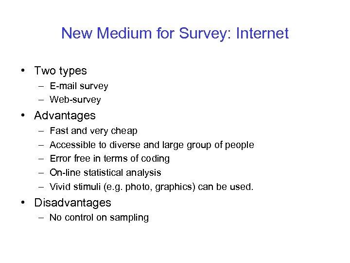 New Medium for Survey: Internet • Two types – E-mail survey – Web-survey •