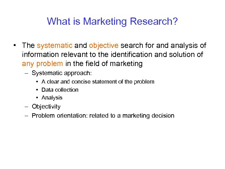 What is Marketing Research? • The systematic and objective search for and analysis of