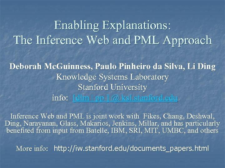 Enabling Explanations: The Inference Web and PML Approach Deborah Mc. Guinness, Paulo Pinheiro da