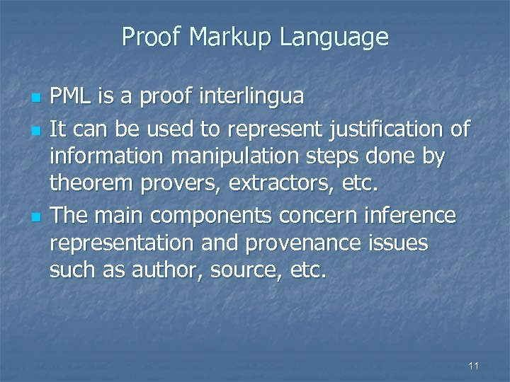Proof Markup Language n n n PML is a proof interlingua It can be