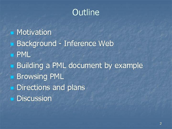Outline n n n n Motivation Background - Inference Web PML Building a PML