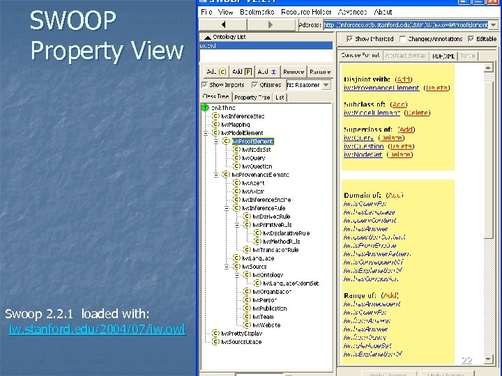 SWOOP Property View Swoop 2. 2. 1 loaded with: iw. stanford. edu/2004/07/iw. owl 22