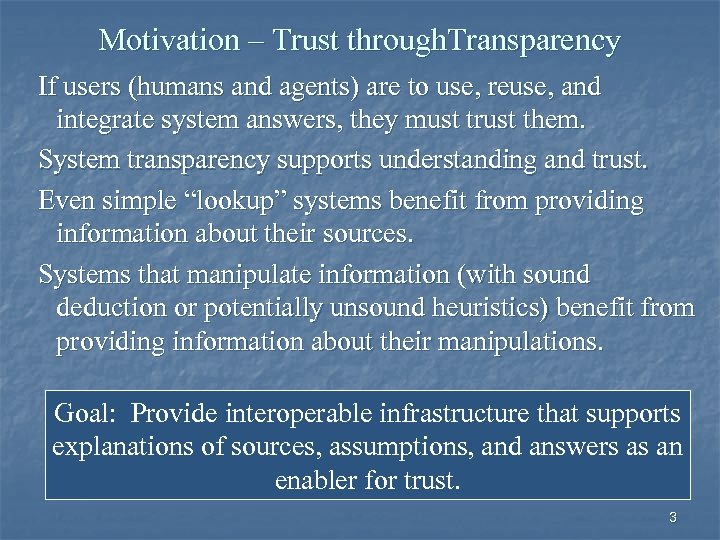 Motivation – Trust through. Transparency If users (humans and agents) are to use, reuse,