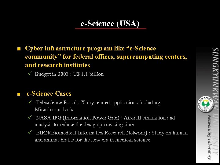 """e-Science (USA) ■ Cyber infrastructure program like """"e-Science community"""" for federal offices, supercomputing centers,"""