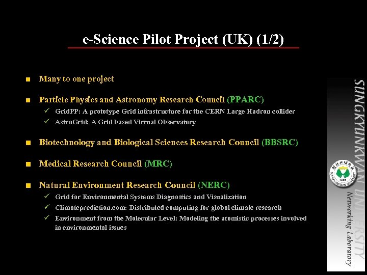 e-Science Pilot Project (UK) (1/2) ■ Many to one project ■ Particle Physics and