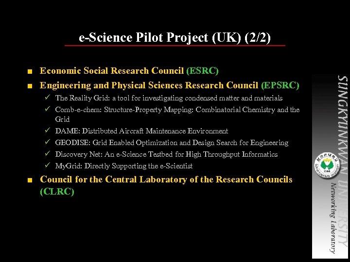 e-Science Pilot Project (UK) (2/2) ■ Economic Social Research Council (ESRC) ■ Engineering and