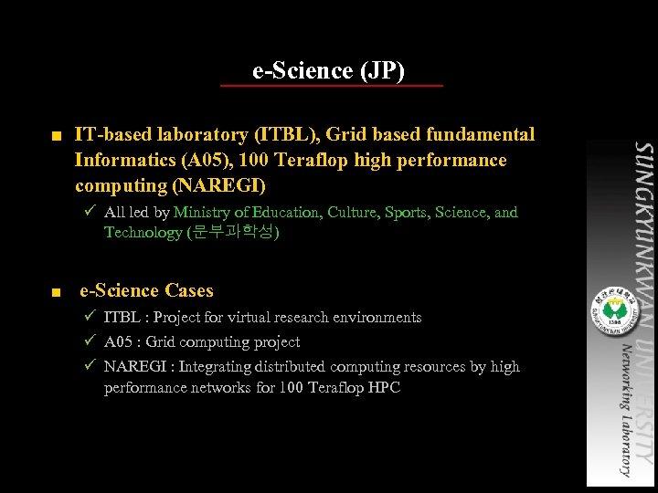 e-Science (JP) ■ IT-based laboratory (ITBL), Grid based fundamental Informatics (A 05), 100 Teraflop