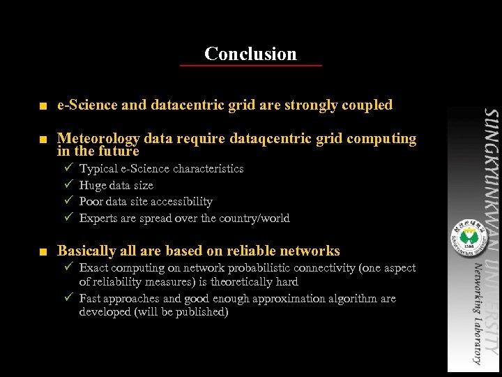 Conclusion ■ e-Science and datacentric grid are strongly coupled ■ Meteorology data require dataqcentric