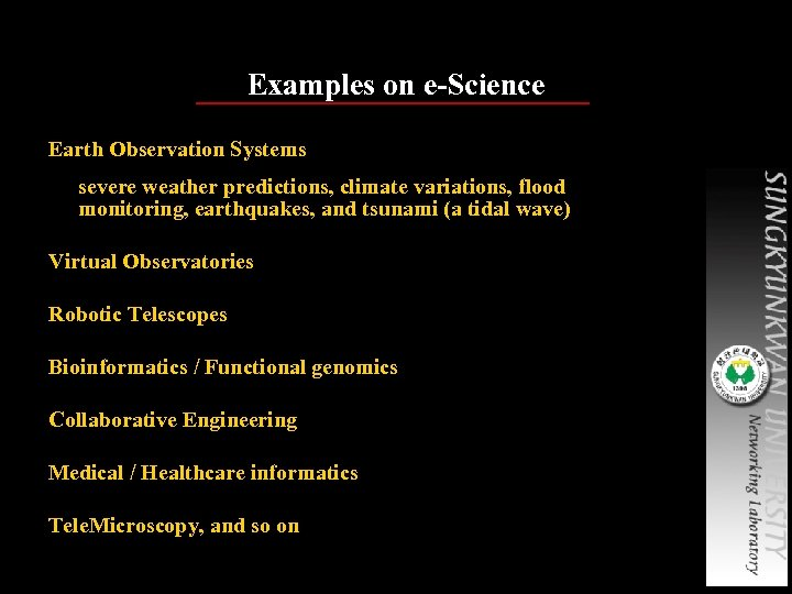 Examples on e-Science Earth Observation Systems severe weather predictions, climate variations, flood monitoring, earthquakes,