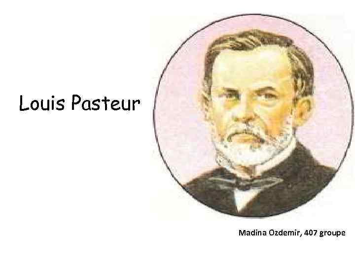 Louis Pasteur Madina Ozdemir, 407 groupe