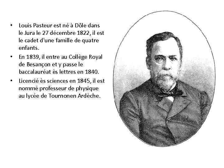 • Louis Pasteur est né à Dôle dans le Jura le 27 décembre