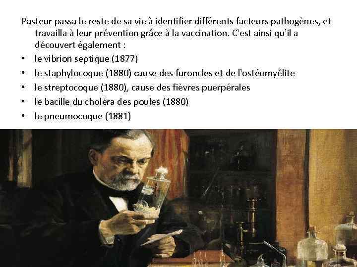 Pasteur passa le reste de sa vie à identifier différents facteurs pathogènes, et travailla