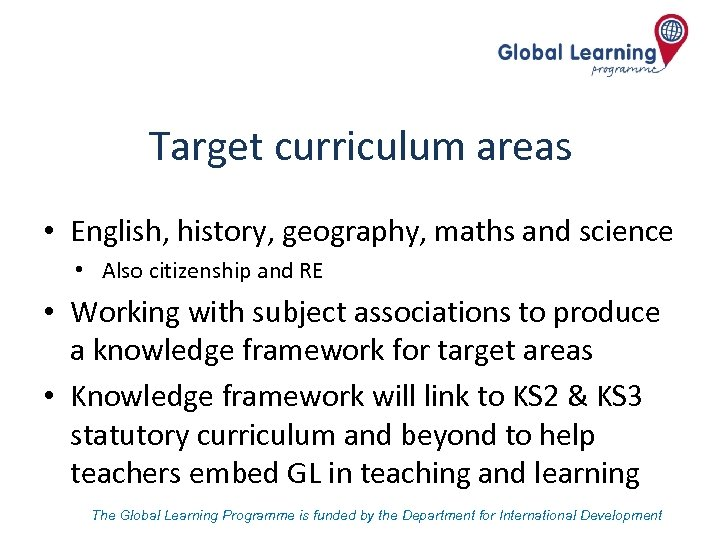 Target curriculum areas • English, history, geography, maths and science • Also citizenship and