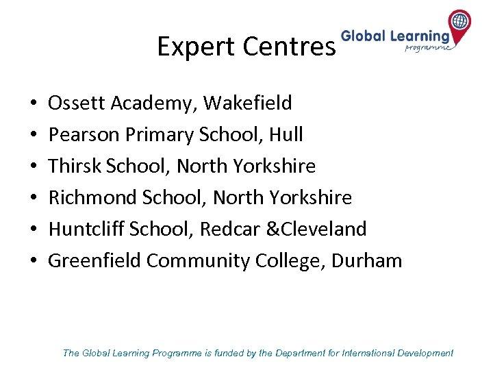 Expert Centres • • • Ossett Academy, Wakefield Pearson Primary School, Hull Thirsk School,