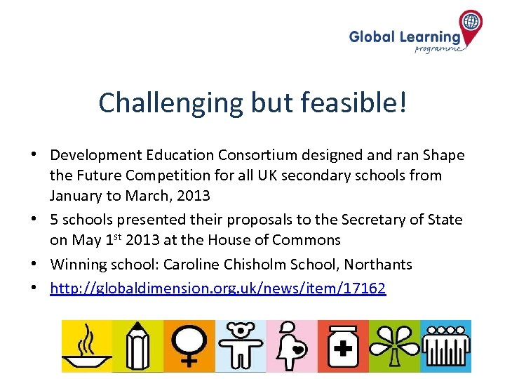 Challenging but feasible! • Development Education Consortium designed and ran Shape the Future Competition