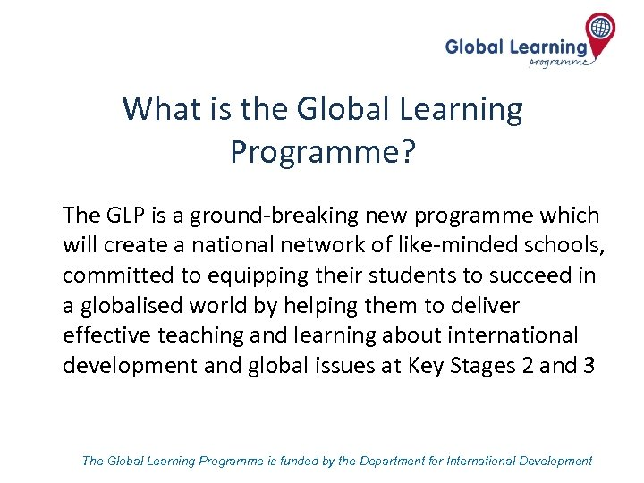 What is the Global Learning Programme? The GLP is a ground-breaking new programme which