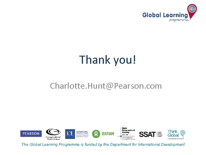 Thank you! Charlotte. Hunt@Pearson. com The Global Learning Programme is funded by the Department