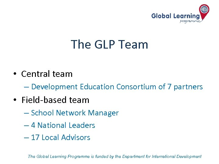 The GLP Team • Central team – Development Education Consortium of 7 partners •