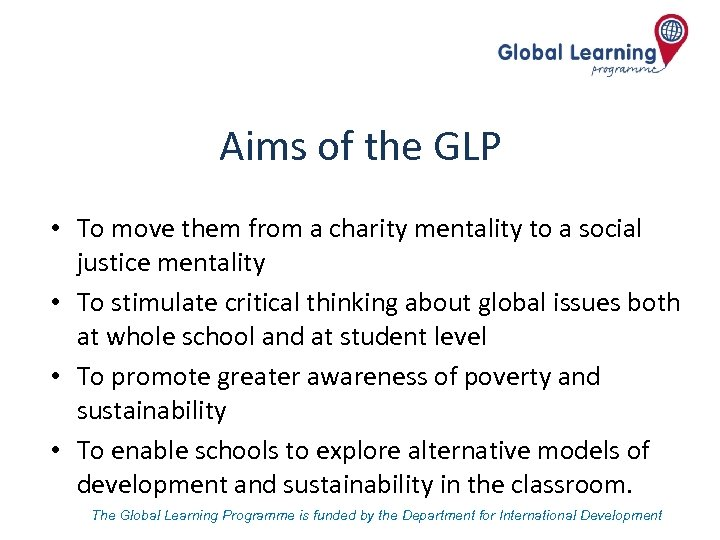 Aims of the GLP • To move them from a charity mentality to a