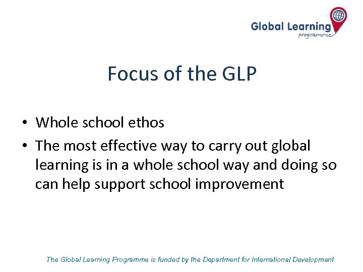 Focus of the GLP • Whole school ethos • The most effective way to