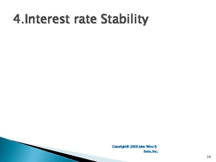 4. Interest rate Stability Copyright© 2006 John Wiley & Sons, Inc. 24
